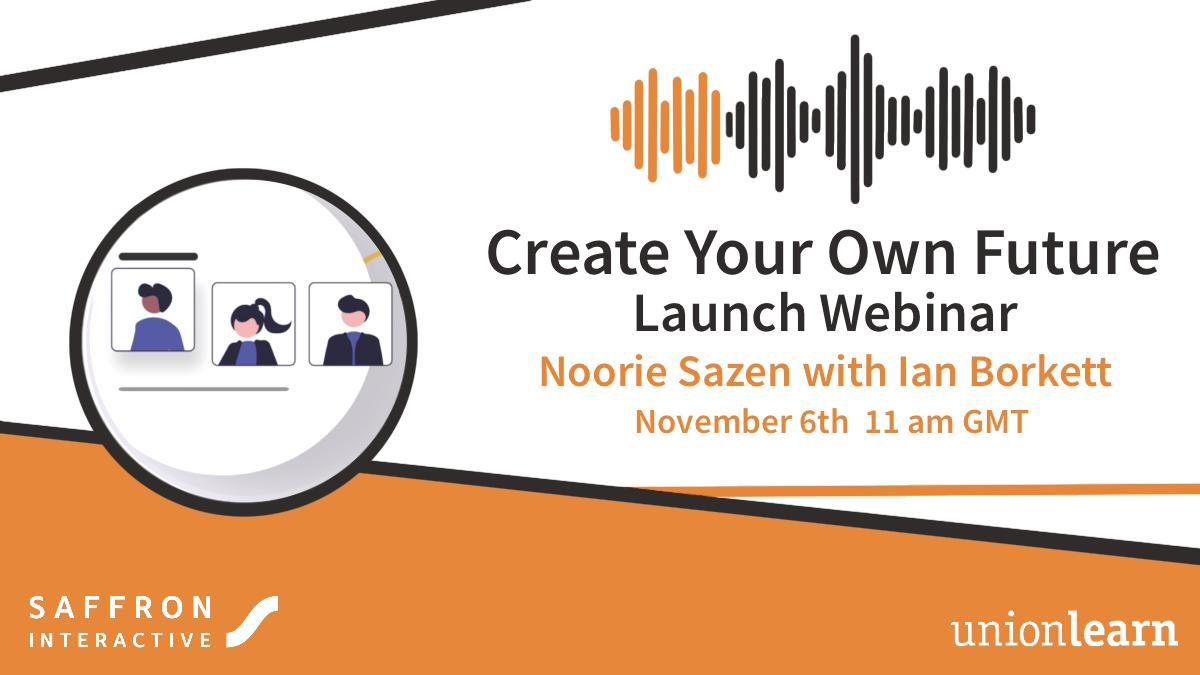 Graphic advertising Creatre Your Own Future Webinar with Noorie Sazen (Saffron Interactive) and Ian Borkett (Unionlearn)